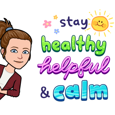 Mrs. Skains says Stay Healthy, Helpful, and Calm!